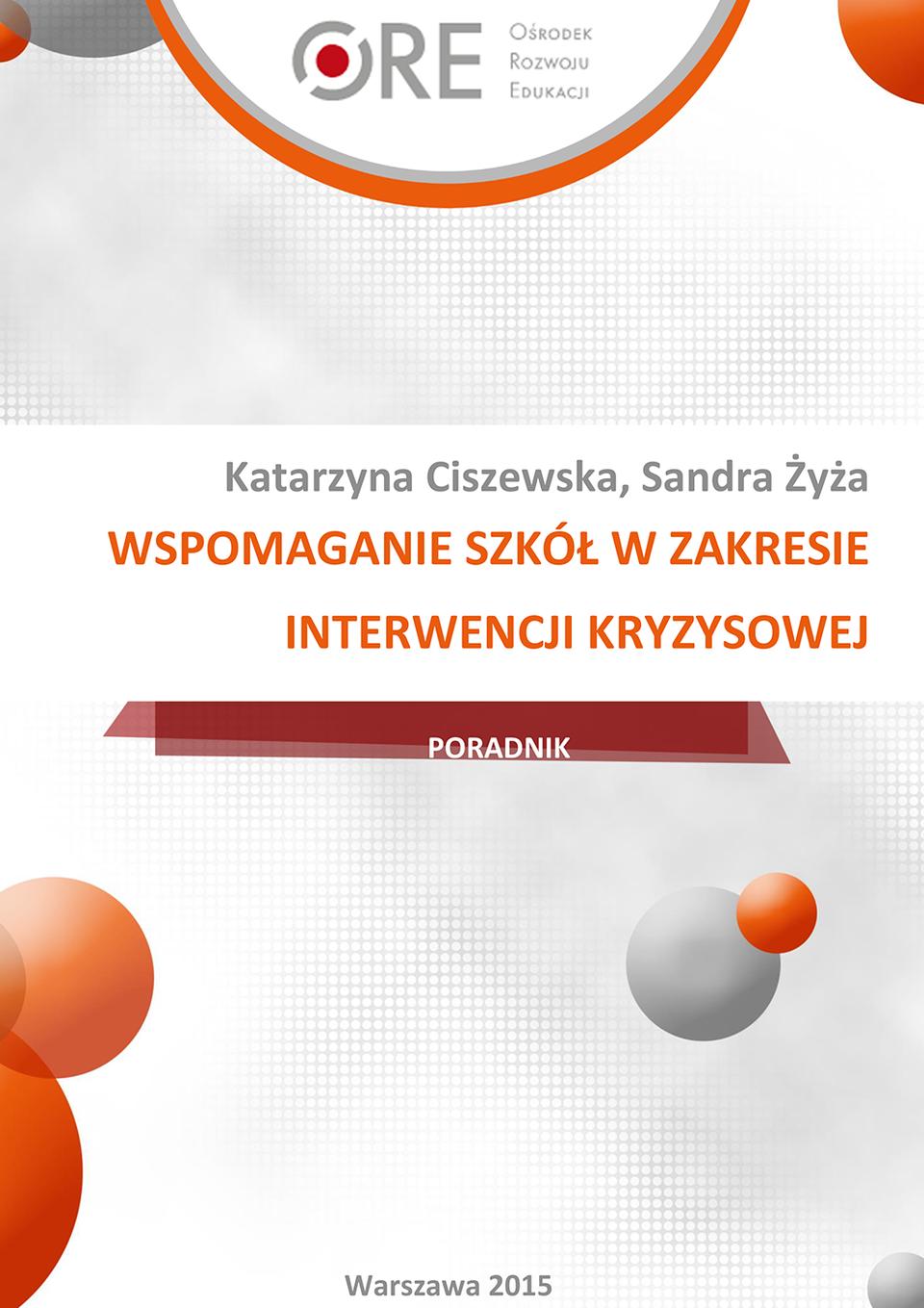 Pobierz plik: K. Ciszewska_S. Zyza Poradnik-wspomaganie-szkol_w_zakresie_interwencji  Poradnictwo Psychologiczno-Pedagogiczne Profilaktyka.pdf