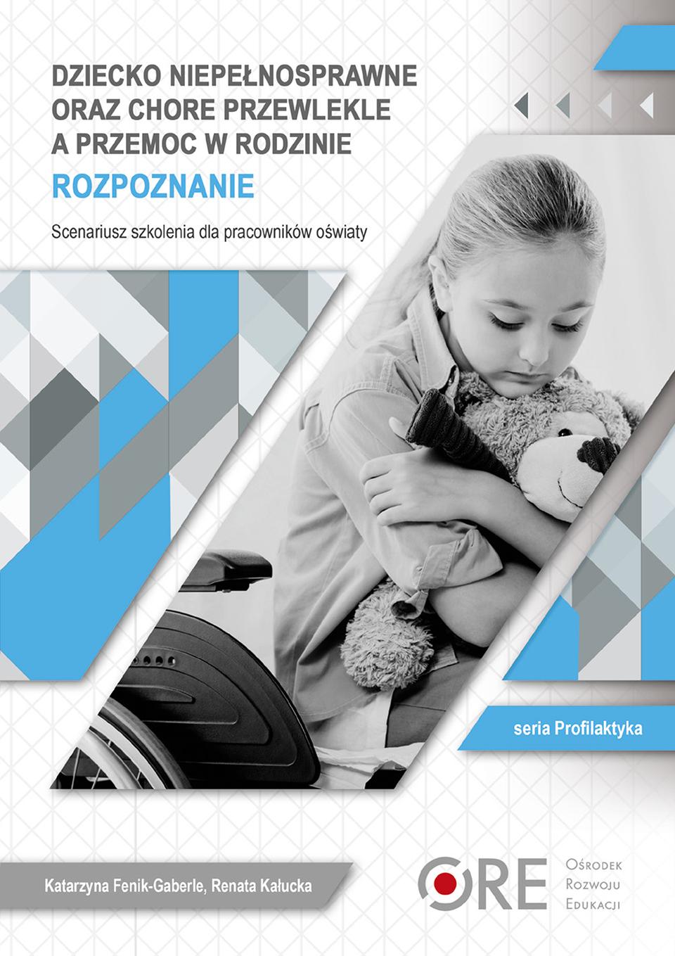 Pobierz plik: dziecko-niepelnosprawne-oraz-chore-przewlekle-a-przemoc-w-rodzinie.-rozpoznanie.scenariusze.pdf