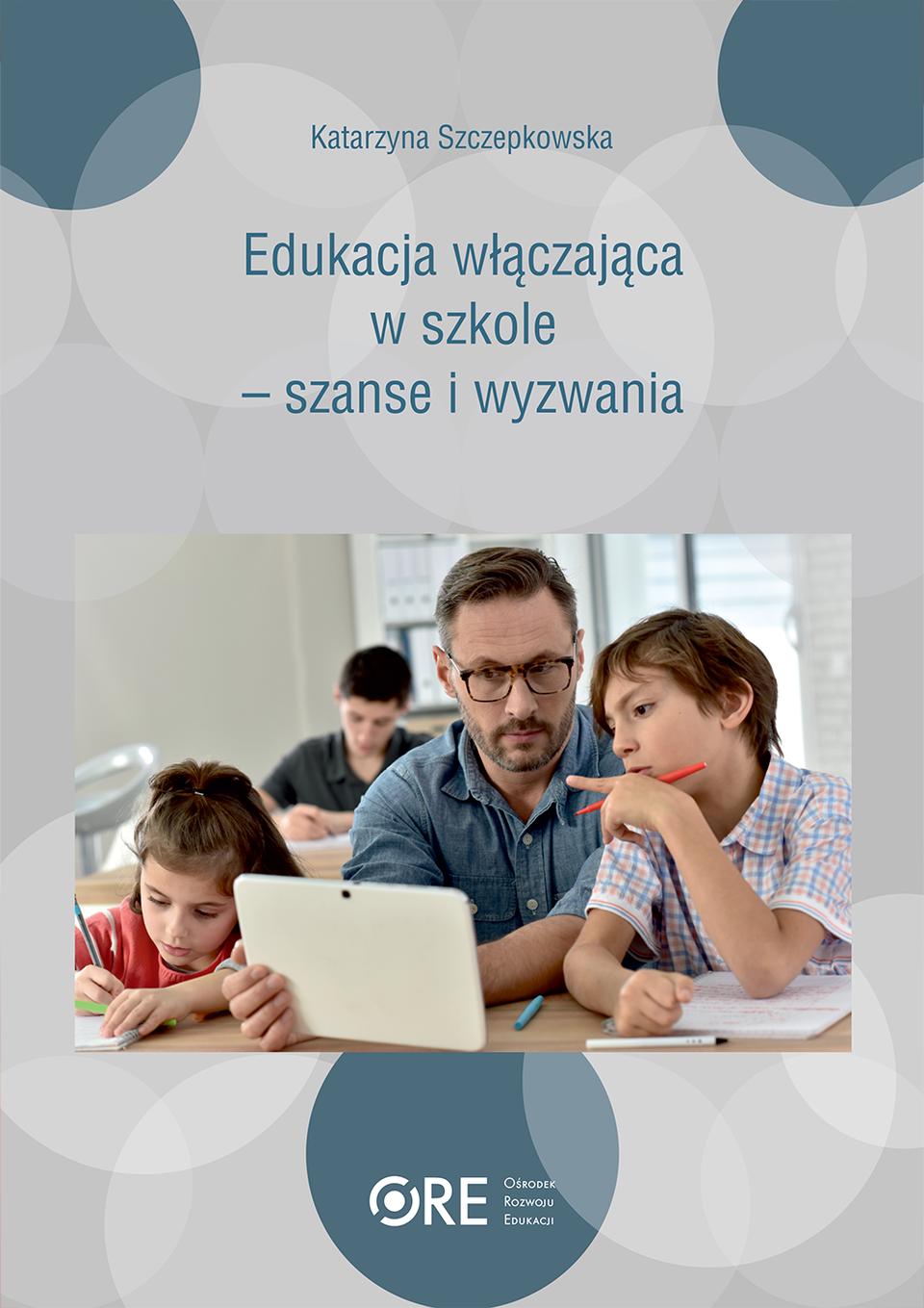 Pobierz plik: K. Szczepkowska Edukacja-wlaczajaca-szanse-i-wyzwania_Edukacja włączająca.pdf