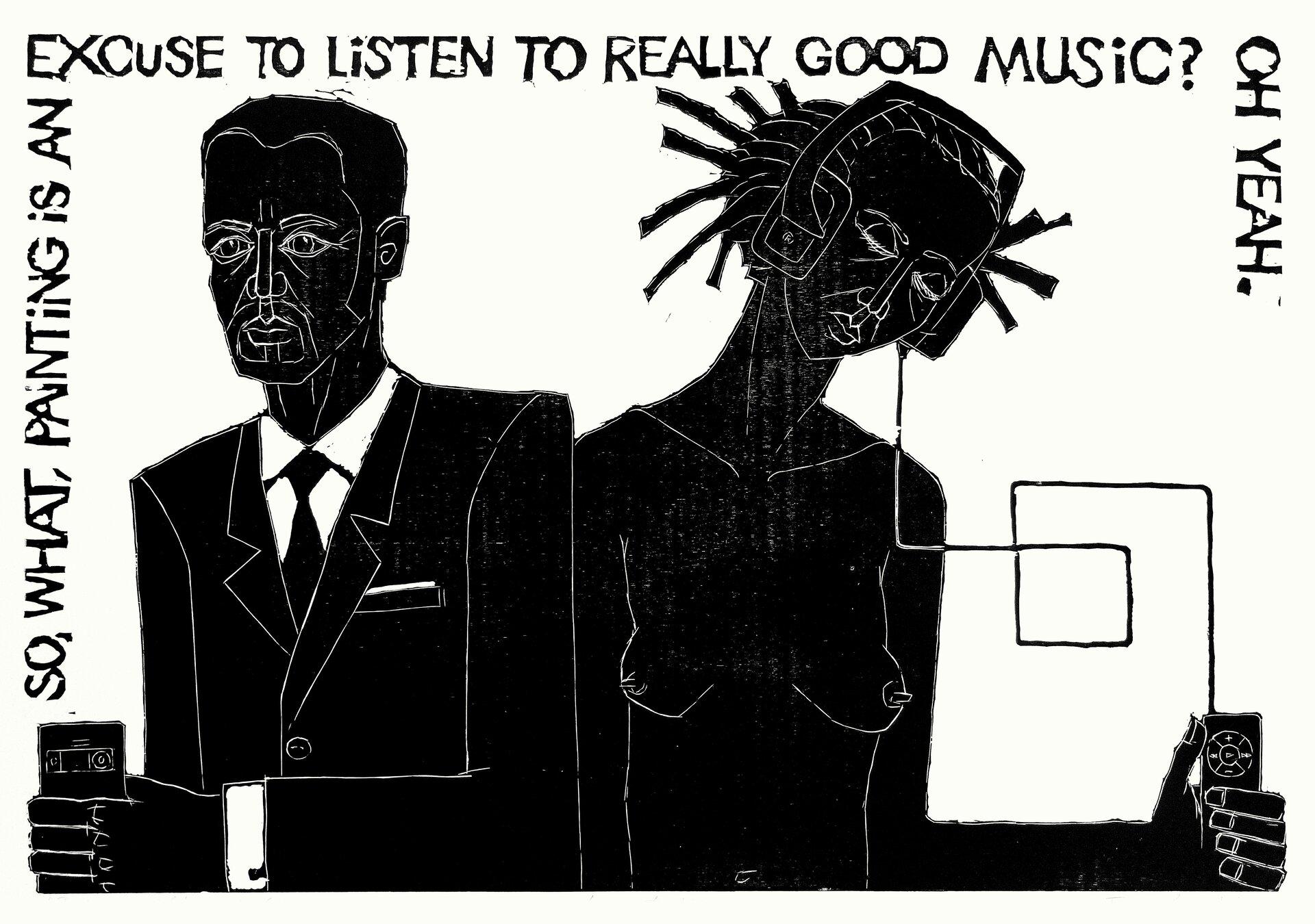 """Czarno - biała ilustracja przedstawia kobietę, która ma założone słuchawki oraz mężczyznę trzymającego wdłoni telefon komórkowy. Dookoła nich widnieje napis po angielsku:"""" So what, painting is an excuse to listen really good music? Oh yeah."""""""