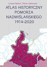 Atlas historyczny Pomorza Nadwiślańskiego 1914-2020
