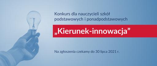 """Konkurs dla nauczycieli szkół podstawowych iponadpodstawowych """"Kierunek – innowacja"""""""